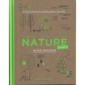 Nature : Volume 2 (アラン・デュカスの自然派レシピ集「ナチュール」第2段)