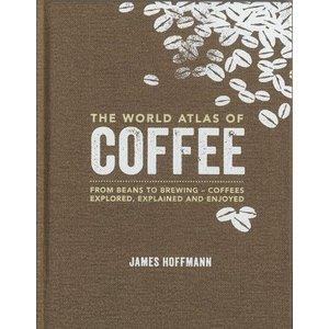 The World Atlas of Coffee: From beans to brewing - coffees explored, explained and enjoyed|d-tsutayabooks