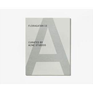 Floragatan 13 Curated By Acne Studios(A MAGAZINE CURATED BY ACNE STUDIOS)|d-tsutayabooks