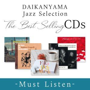 DAIKANYAMA Jazz Selection  The Bestselling CDs -Must Listen-|d-tsutayabooks