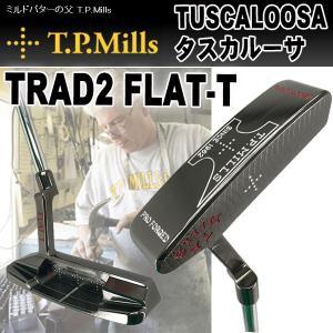 T.P.MILLS TPミルズ TUSCALOOSA タスカルーサ TRAD2 FLAT-T パター|daiichigolf