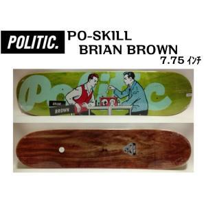 POLITIC(ポリティック)BRIAN BROWN(ブライアンブラウン)デッキ 7.75インチ スケートボード dreamy1117