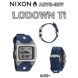 NIXON(ニクソン)NIXON(ニクソン)LODOWN Ti(ローダウンティーアイ)【ネイビー】A075-307 正規品 時計 ウォッチ|dreamy1117
