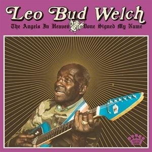輸入盤 LEO BUD WELCH / ANGELS IN HEAVEN DONE SIGNED MY NAME [LP]
