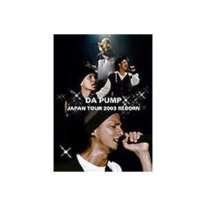 DA PUMP/DA PUMP JAPAN TOUR 2003 REBORN [DVD]|dss
