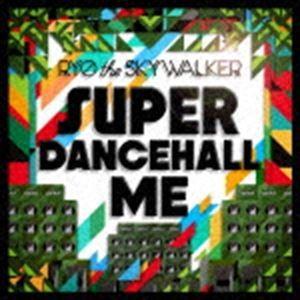RYO the SKYWALKER / SUPER DANCEHALL ME [CD] dss