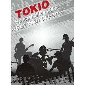 TOKIO/TOKIO Special GiGs 2006〜Get Your Dream〜 [DVD]|dss
