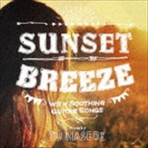 DJ HASEBE(MIX) / Sunset Breeze -with Soothing Guitar Songs-mixed by DJ HASEBE [CD]|dss