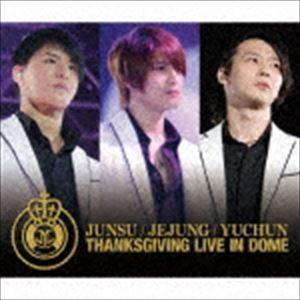 ジュンス/ジェジュン/ユチョン / THANKSGIVING LIVE IN DOME LIVE CD [CD] dss