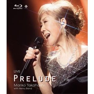 高橋真梨子/LIVE PRELUDE [Blu-ray] dss
