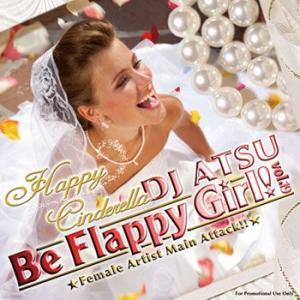 ウェディングソング特集! Be Flappy Girl! Vol.19 - Happy Cinderella Pt.4 - DJ ATSU (国内盤MIXCD)(あす楽対応)|e-bms-store