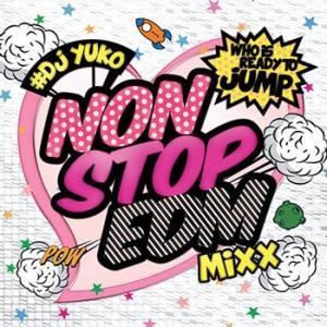 (爆買いセール品) 世界中で大人気EDMの人気曲を激盛り収録! Non Stop EDM - Who Is Ready To Jump!! - DJ YUKO (国内盤MIXCD)(あす楽対応) e-bms-store