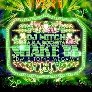 ハヤリの曲をうまく使いこなしてる超絶MIX!SHAKE YA♪ -EDM & TOP40 MEGAMIX- VOL.3 - DJ Mitch a.k.a. Rocksta (国内盤MIXCD) e-bms-store