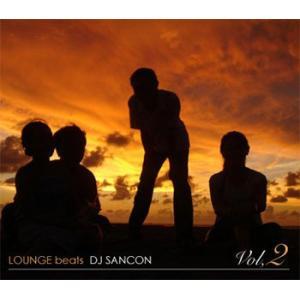 皆様に喜んで頂けるよう癒しの空間が全てここに! LOUNGE beat Vol,2 - DJ SANCON (国内盤MIXCD)(あす楽対応) e-bms-store