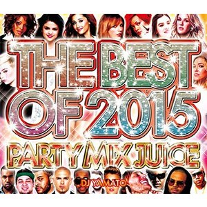 (MIXCD) みんなでハシャげる!2015年パーティーベスト! THE BEST OF 2015 PARTY MIX JUICE - DJ YAMATO (洋楽)(国内盤)|e-bms-store