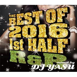 (MIXCD)2016年上半期R&Bヒッツ総ざらい! THE BEST OF 2016 1st HALF -R&B- DJ YASU (洋楽)(国内盤)|e-bms-store