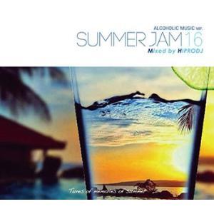 (MIXCD)ワンランク上の大人のサマーソングミックス! ALCOHOLIC MUSIC ver. SUMMER JAM 16 - HIPRODJ (洋楽)(国内盤)|e-bms-store