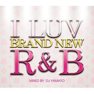 (MIXCD)セレブでオシャレなBRAND NEW R&B MIX! I LUV BRAND NEW R&B - DJ YAMATO (洋楽)(国内盤)|e-bms-store