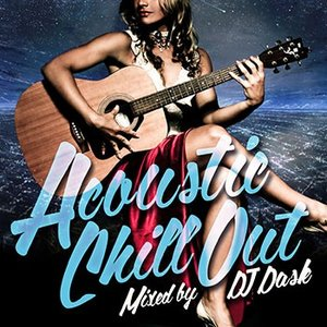 (MIXCD)デートにも!癒しの空間をゆっくりとご堪能ください! Acoustic Chill Out - DJ DASK (洋楽)(国内盤)|e-bms-store