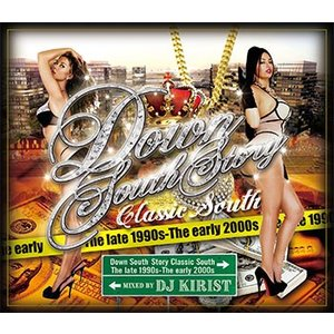 (MIXCD)サウスヒップホップ黄金期!名曲ベスト! Down South Story - Classic South (The late 1990s 〜 The early 2000s) - DJ KIRIST (洋楽)(国内盤) e-bms-store