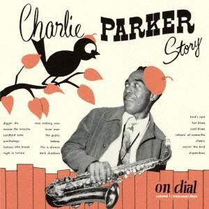 チャーリー・パーカー/チャーリー・パーカー・ストーリー・オン・ダイアル Vol.1
