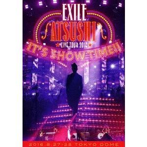 "EXILE ATSUSHI/EXILE ATSUSHI LIVE TOUR 2016 ""IT'S SHOW TIME!!"""