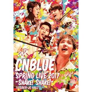 CNBLUE/SPRING LIVE 2017−Shake! Shake!− @OSAKAJO HALL|ebest-dvd