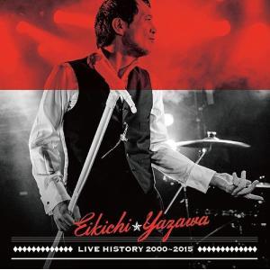 矢沢永吉/LIVE HISTORY 2000〜2015...