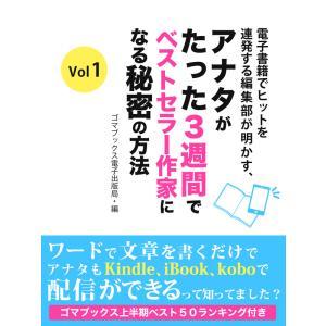 電子書籍でヒットを連発する編集部が明かす、アナタがたった3週間でベストセラー作家になる秘密の方法 Vol 1 電子書籍版 / ゴマブックス電子出版局|ebookjapan