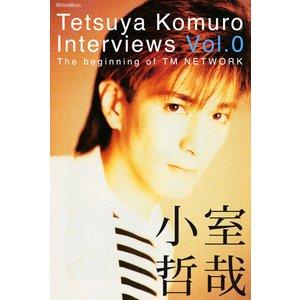 Tetsuya Komuro Interviews Vol.0〜The beginning of TM NETWORK 電子書籍版 / 著:小室哲哉|ebookjapan