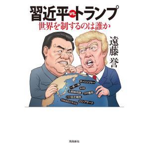 習近平vs.トランプ――世界を制するのは誰か 電子書籍版 / 著者:遠藤誉|ebookjapan