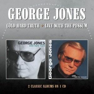 ジョージ・ジョーンズ/コールド・ハード・トゥルース/ライブ・ウィズ・ザ・ポッサム 【CD】