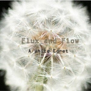 FLUX AND FLOW/A WHITE EGRET 【CD】