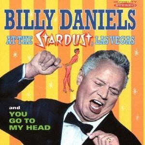 ビリー・ダニエルズ/アット・ザ・スターダスト/ユー・ゴー・トゥ・マイ・ヘッド 【CD】