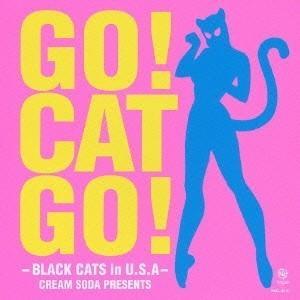 BLACK CATS/GO! CAT GO!-BLACK CATS in U.S.A-CREAM S...