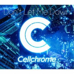 Cellchrome/Don't Let Me Down 【CD】