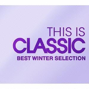 (クラシック)/THIS IS CLASSIC ベスト・ウィンター・セレクション 【CD】|esdigital