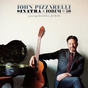 ジョン・ピザレリ/シナトラ・アンド・ジョビン・アット・フィフティ 【CD】