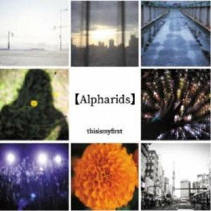 thisismyfirst/Alpharids 【CD】