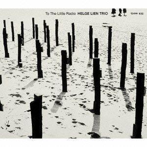 トゥー・ザ・リトル・ラジオ / ヘルゲ・リエン・トリオ (CD)