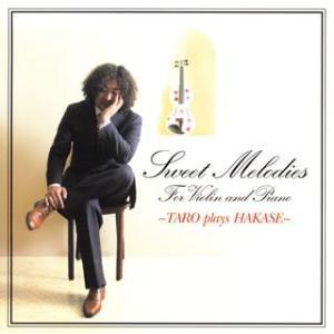 Sweet Melodies〜TARO plays HAKASE / 葉加瀬太郎 (CD)