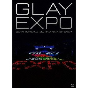 GLAY EXPO 2014 TOHOKU 20th Ann...
