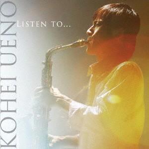 Listen to... / 上野耕平 (CD)|felista
