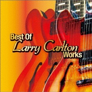 ベスト・オブ・ラリー・カールトン・ワークス / ラリー・カールトン/他 (CD)|felista