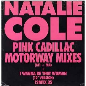 NATALIE COLE - Pink Cadillac-Motorway Mixes / I Wanna Be That Woman (UK) 12