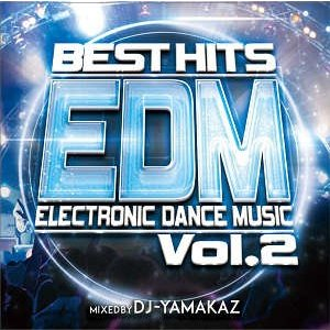 DJ YAMAKAZ - BEST HITS EDM Vol.2 CD JPN 2016年リリース|freaksrecords