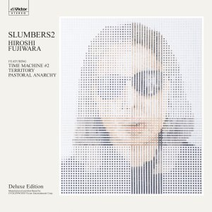 藤原ヒロシ slumbers2【Deluxe Edition】2CD THE ORIGINAL ART FORM*2,500セット完全限定生産|ftk-tsutayaelectrics