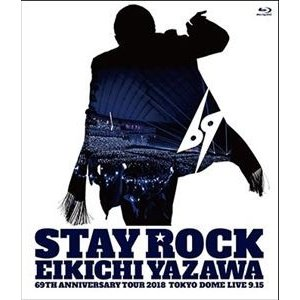 矢沢永吉/STAY ROCK EIKICHI YAZAWA 69TH ANNIVERSARY TOUR 2018 [Blu-ray]|ggking