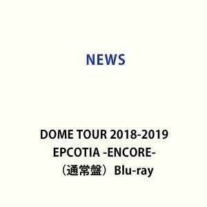 NEWS DOME TOUR 2018-2019 EPCOTIA -ENCORE-(通常盤) [Blu-ray]|ggking