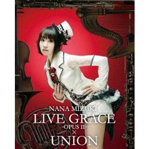 水樹奈々/NANA MIZUKI LIVE GRACE -OPUSII-×UNION [Blu-ray]|ggking